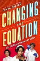 Changing the Equation by Tonya Bolden